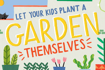 Why your kids should plant their own garden