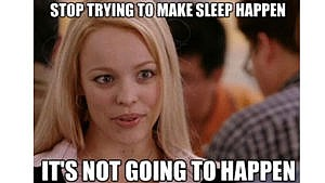 """a meme of regina george from mean girls that says """"stop trying to make sleep happen, it's not going to happen"""""""